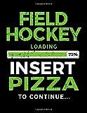 Field Hockey Loading 75% Insert Pizza To Continue: Blank Doodle & Drawing Sketchbook - Dartan Creations, Tara Hayward