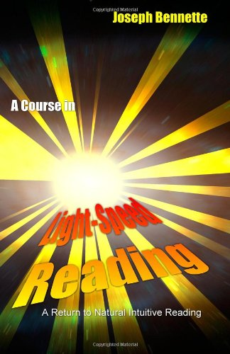 A Course In Light-Speed Reading: A Return To Natural Intuitive Reading