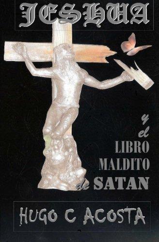 Jeshua y El Libro Maldito de Satan por Hugo C. Acosta