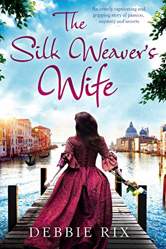 The Silk Weaver's Wife: An utterly captivating and gripping story of passion, mystery and secrets by [Rix, Debbie]