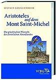 Aristoteles auf dem Mont Saint-Michel: Die griechischen Wurzeln des christlichen Abendlandes - Sylvain Gouguenheim