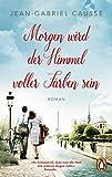 Morgen wird der Himmel voller Farben sein: Roman