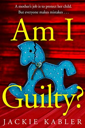 Am I Guilty?: The gripping, emotional domestic thriller debut filled with suspense, mystery and surprises! by [Kabler, Jackie]