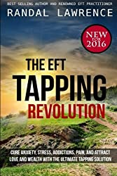 The EFT Tapping Revolution: Cure anxiety, stress, addictions, pain, and attract love and wealth with the ultimate tapping solution by Randal Lawrence (2015-12-10)
