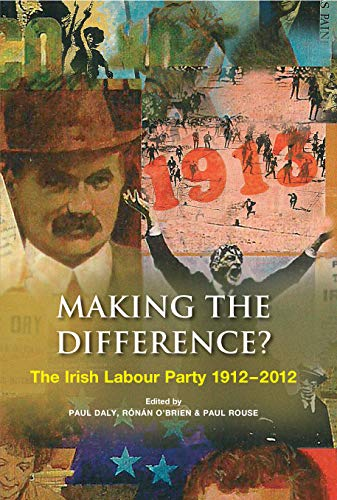 Making the Difference?: The Irish Labour Party 1912–2012 (English Edition) por Paul Rouse