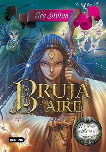 Bruja del Aire: Princesas del Reino de la Fantasía 12 (Tea Stilton)
