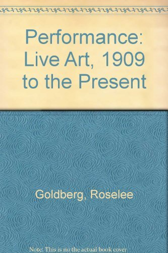Performance: Live Art, 1909 to the Present by Roselee Goldberg (1979-03-01)