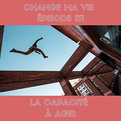 Couverture du livre La capacité à AGIR: Change ma vie 131