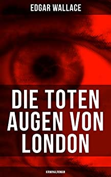 Die toten Augen von London (Kriminalroman): Eine fesselnde Detektivgeschichte
