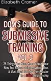 Dom's Guide To Submissive Training Vol. 2: 25 Things You Must Know About Your New Sub Before Doing Anything Else. A Must Read For Any Dom/Master In A BDSM Relationship: Volume 2 (Men's Guide to BDSM)