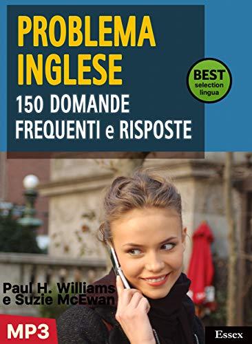 Problema inglese: 150 Domande Frequenti & Risposte: Tutto ciò che devi sapere sulla grammatica inglese - Livello B1/B2, con supplemento audio MP3
