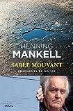 Sable mouvant : fragments de ma vie / Henning Mankell | Mankell, Henning (1948-...). Auteur