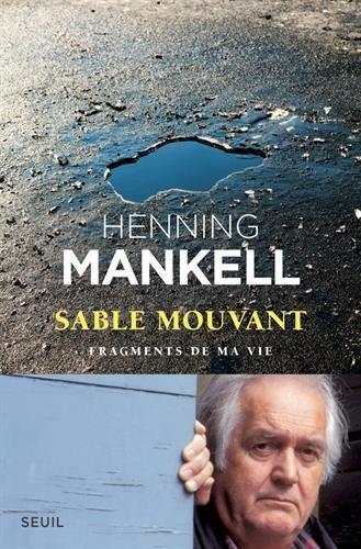 Sable mouvant : fragments de ma vie | Mankell, Henning (1948-2015). Auteur