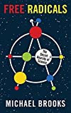 Free Radicals: The Secret Anarchy of Science by Michael Brooks (April 26,2012)