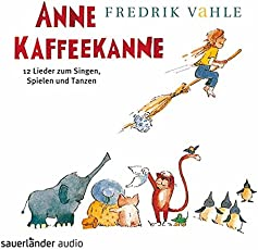 Anne Kaffeekanne: 12 Lieder zum Singen, Spielen und Tanzen