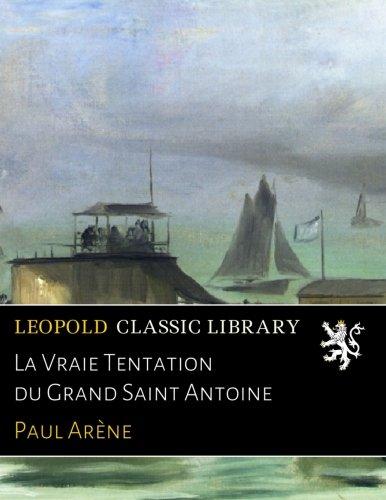 La Vraie Tentation du Grand Saint Antoine par Paul Arène