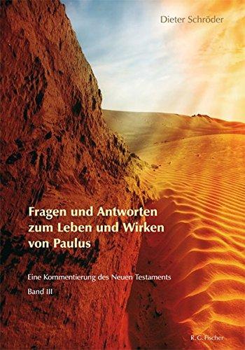 Fragen und Antworten zum Leben und Wirken von Paulus: Eine Kommentierung des Neuen Testaments Band III