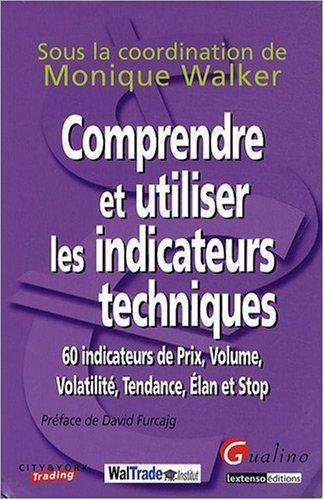 Comprendre et utiliser les indicateurs techniques : 60 indicateurs de prix, volume, volatilité, tendance, élan et stop