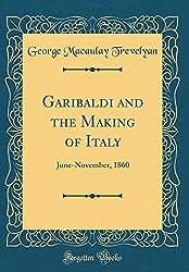 Garibaldi and the Making of Italy: June-November, 1860 (Classic Reprint)