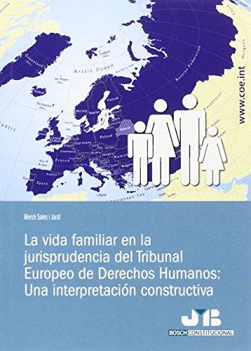 La vida familiar en la jurisprudencia del Tribunal Europeo de Derechos Humanos: Una interpretación constructiva (Bosch Constitucional)