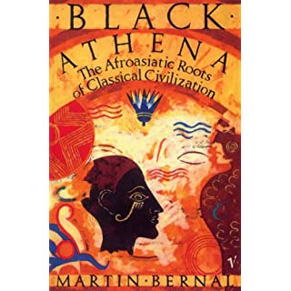 Black Athena: The Afroasiatic Roots of Classical Civilization Volume One:The Fabrication of Ancient Greece 1785-1985 (English Edition)