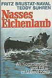 Nasses Eichenlaub. Als Kommandant und F.d.U. im U- Boot- Krieg - Fritz Brustat-Naval