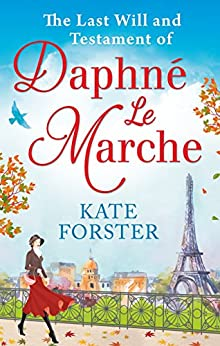 The Last Will And Testament Of Daphné Le Marche by [Forster, Kate]