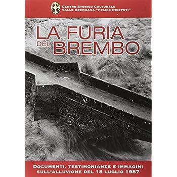La Furia Del Brembo. Documenti, Testimonianze E Immagini Sull'alluvione Del 18 Luglio 1987