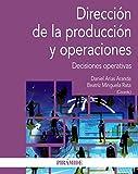 Dirección de la producción y operaciones: Decisiones operativas (Economía Y Empresa)