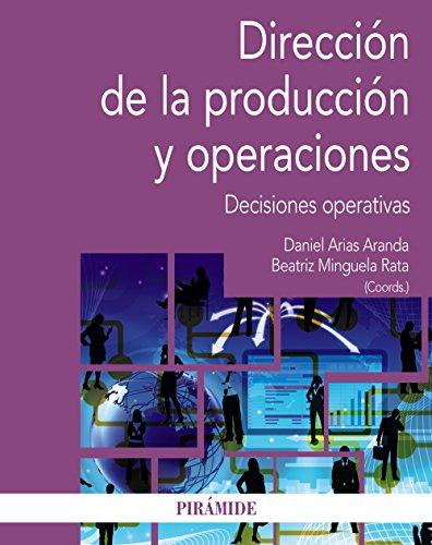 Dirección de la producción y operaciones : decisiones operativas por Daniel Arias Aranda