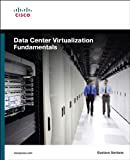 Data Center Virtualization Fundamentals: Understanding Techniques and Designs for Highly Efficient Data Centers with Cisco Nexus, UCS, MDS, and Beyond (English Edition)