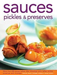 Sauces, Pickles & Preserves: More than 400 Sauces, Salsas, Dips, Dressings, Jams, Jellies, Pickles, Preserves and Chutneys by France, Christine, Atkinson, Catherine, Mayhew, Maggie (2013) Hardcover