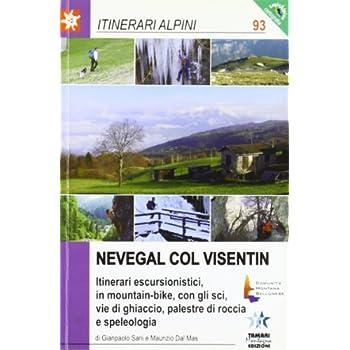Nevegal Col Visentin. Itinerari Escursionistici, In Mountain Bike, Con Gli Sci, Vie Di Ghiaccio, Palestre Di Roccia E Speleologia