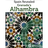 Granada Revealed: The Alhambra (Spain Travel Guide) (English Edition)