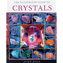 The Illustrated Guide To Crystals by Judy Hall (2000-06-30)