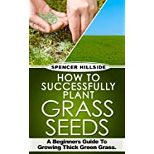 How To Successfully Plant Grass Seeds (English Edition)