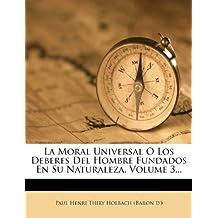 La Moral Universal O Los Deberes Del Hombre Fundados En Su Naturaleza, Volume 3...