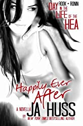 Happily Ever After: Rook & Ronin: A Day in the Life of the HEA by J A Huss (2015-12-13)