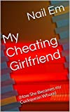 My Cheating Girlfriend: (How She Becomes my Cuckquean Whore) (English Edition)