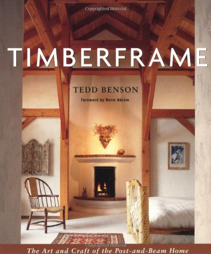 Timberframe The Art And Craft Of The Post And Beam Home