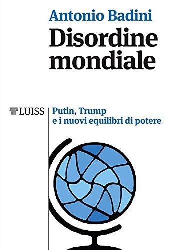 Disordine mondiale. Putin, Trump e i nuovi equilibri di potere di Antonio Badini