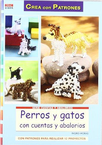 PERROS Y GATOS CON CUENTAS YA ABALORIOS (Serie Cuentas Y Abalorios) por Ingrid Moras