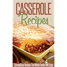 Casserole Recipes: Bake Until Bubbly- Amazing Casserole Recipes For Breakfast, Lunch And Dinner. (Simple Casserole Recipe Series) (English Edition)