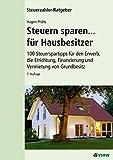 Steuern sparen...für Hausbesitzer: 100 Steuertipps für den Erwerb, die Errichtung, Finanzierung und Vermietung von Grundbesitz