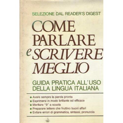 Come Parlare E Scrivere Meglio. Guida Pratica All'uso Della Lingua Italiana