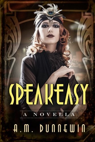 Speakeasy: A Novella by A. M. Dunnewin (2011-12-26)