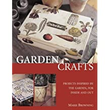 Garden Crafts: Projects Inspired by the Garden, for Inside and Out by Marie Browning (2004-02-28)