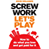 Screw Work, Let's Play ePub eBook: How to Do What You Love and Get Paid for It