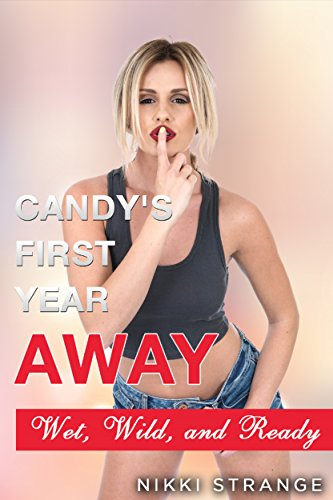Candy's First Year Away: Wet, Wild, and Ready (English Edition) (Girls Gone College Wild)