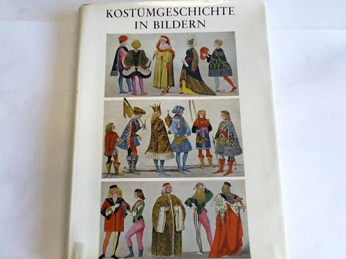 Kostümgeschichte in Bildern. Eine Übersicht der Kostüme aller Zeiten und Völker vom Altertum bis zur Neuzeit einschliesslich der Volkstrachten Europas und der Trachten der aussereuropäischen Länder